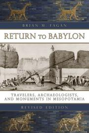 Cover of: Return to Babylon: travelers, archaeologists, and monuments in Mesopotamia