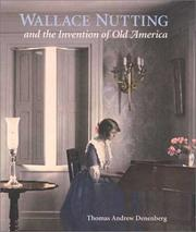 Cover of: Wallace Nutting and the Invention of Old America (Wadsworth Atheneum Museum of Art) | Thomas Andrew Denenberg