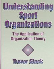 Cover of: Understanding sport organizations: the application of organization theory