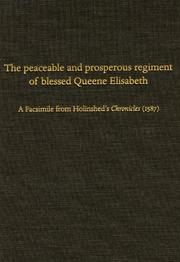 Cover of: The peaceable and prosperous regiment of blessed Queene Elisabeth: a facsimile from Holinshed's Chronicles (1587)