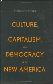 Cover of: Culture, Capitalism, and Democracy in the New America | Richard Harvey Brown