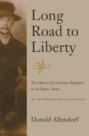 Cover of: Long Road to Liberty: The Odyssey of a German Regiment in the Yankee Army