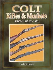 Cover of: Colt rifles & muskets from 1847 to 1870 | Herbert G. Houze