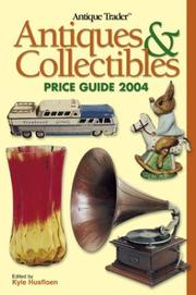 Cover of: Antique Trader Antiques & Collectibles Price Guide 2004 (Antique Trader Antiques and Collectibles Price Guide) (Antique Trader Antiques and Collectibles Price Guide) | Kyle Husfloen