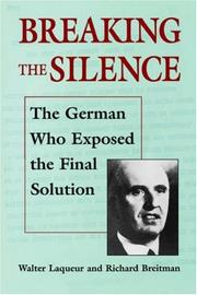 Cover of: Breaking the silence: the secret mission of Eduard Schulte, who brought the world news of the Final Solution