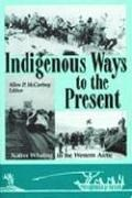 Cover of: Indigenous Ways To The Present (Anthropology of Pacific North America) | Allen P. McCartney