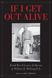 Cover of: If I Get Out Alive: The World War II Letters and Diaries of William H McDougall Jr