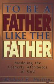 Cover of: To be a father like the Father | Michael E. Phillips