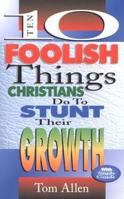 Cover of: Ten foolish things Christians do to stunt their growth