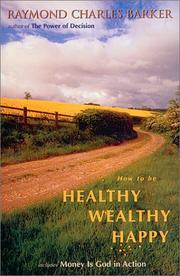 Cover of: How to Be Healthy Wealthy Happy (Mentors of New Thought Series) | Raymond Charles Barker