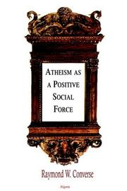 Cover of: Atheism as a positive social force | Raymond W. Converse