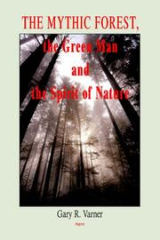 The Mythic Forest, the Green Man And the Spirit of Nature by Gary R. Varner