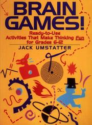 Cover of: Brain Games!: Ready-to-Use Activities That Make Thinking Fun for Grades 6 - 12