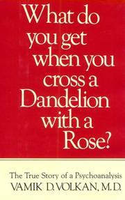 Cover of: What do you get when you cross a dandelion with a rose? | Vamik D. Volkan