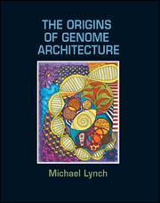 The origins of genome architecture by Michael Lynch