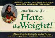 Cover of: Love Yourself, So...Hate the Weight! | Brother Craig