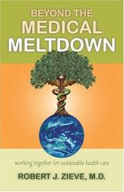 Cover of: Beyond the Medical Meltdown | MD, Robert, J. Zieve