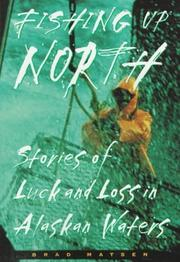 Cover of: Fishing up North: stories of luck and loss in Alaskan waters
