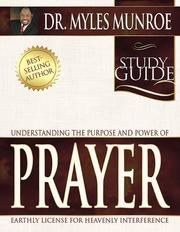 Cover of: Understanding the Purpose and Power of Prayer Study Guide | Myles, Dr. Munroe