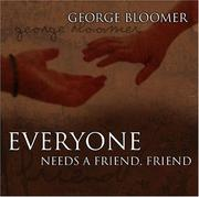 Cover of: Everyone Needs A Friend | George Bloomer