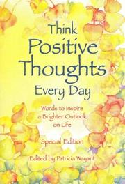 Cover of: Think positive thoughts every day | edited by Patricia Wayant.