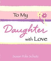 Cover of: To My Daughter With Love (Little Bit Of...) | Susan Polis Schutz