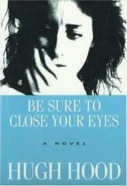 Cover of: Be sure to close your eyes | Hugh Hood