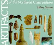 Artifacts of the Northwest Coast Indians by Hilary Stewart
