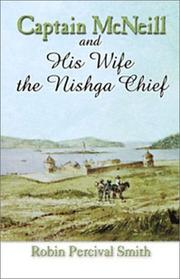 Cover of: Captain McNeill and his wife the Nishga chief, 1803-1850