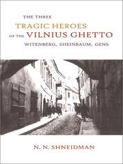 Cover of: The Three Tragic Heroes of the Vilnius Ghetto: Witenberg, Sheinbaum, Gens