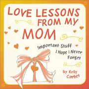 Cover of: Love Lessons From My Mom  | Kelly Corbet