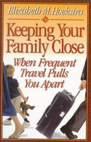 Cover of: Keeping your family close when frequent travel pulls you apart