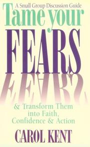 Cover of: Tame your fears & transform them into faith, confidence, & action : a small group discussion guide