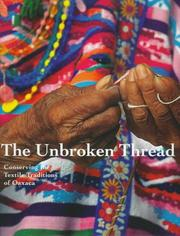 Cover of: The Unbroken Thread: Conserving the Textile Traditions of Oaxaca (Getty Trust Publications: Getty Conservation Institute) | Kathryn Klein