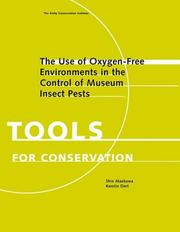 Cover of: The Use of Oxygen-Free Environments in the Control of Museum Insect Pests (Gci Scientific Program Report) | Shin Maekawa