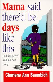 Cover of: Mama said there'd be days like this: but she never said just how many