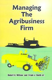 Cover of: Managing the Agribusiness Firm | Robert A. Willson