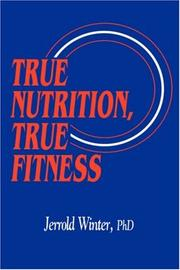 Cover of: True nutrition, true fitness | Jerrold Winter