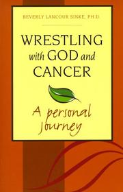 Cover of: Wrestling with God and cancer | Beverly Lancour Sinke