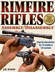 Cover of: Rimfire Rifles: Assembly Disassembly (Gun Digest Book of Firearms Assembly/Disassembly: Part 3 Rimfire Rifles) | J. B. Wood
