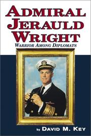 Admiral Jerauld Wright--warrior among diplomats by Key, David M.