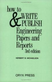How to write and publish engineering papers and reports by Herbert B. Michaelson