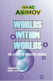 Cover of: Worlds within worlds: the story of nuclear energy