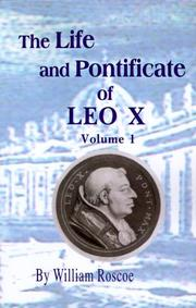 Cover of: The Life and Pontificate of Leo the Tenth | Thomas Roscoe