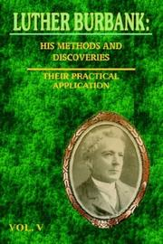 Cover of: Luther Burbank His Methods and Discoveries and Their Practical Application  Vol. V