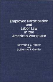 Cover of: Employee participation and labor law in the American workplace | Raymond L. Hogler