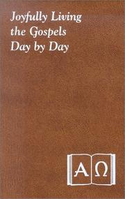 Cover of: Joyfully living the Gospel day by day: minute meditations for every day containing a Scripture reading, a reflection, and a prayer