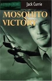 Cover of: Mosquito Victory (Bomber Crews) | Jack Currie