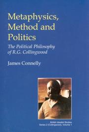 Cover of: Metaphysics, Method and Politics: The Political Philosophy of R.G. Collingwood (British Idealist Studies: Collingwood 1) (British Idealist Studies) | James Connelly
