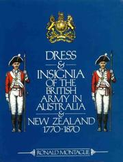 Cover of: Dress and insignia of the British Army in Australia and New Zealand, 1770-1870 | R. H. Montague